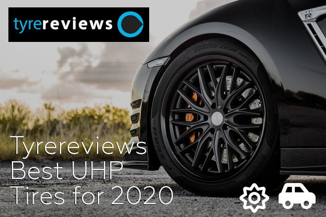 Tyrereviews: Best UHP TIres for 2020