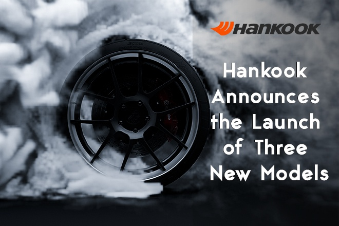 Hankook Announces the Launch of Three New Models