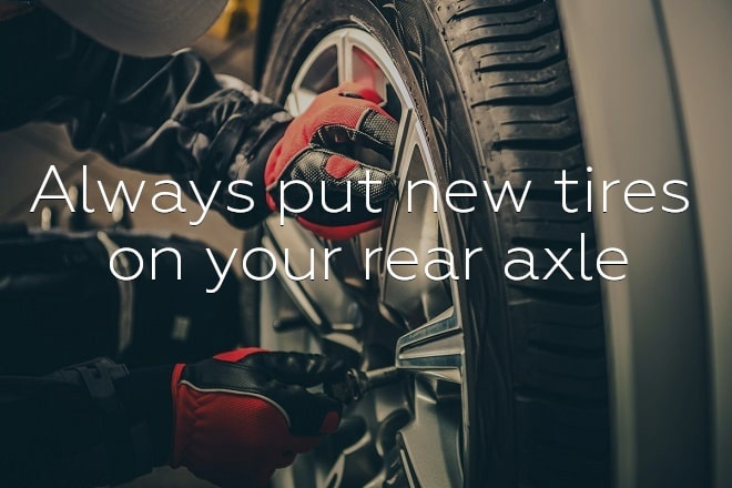 Always put new tires on your rear axle