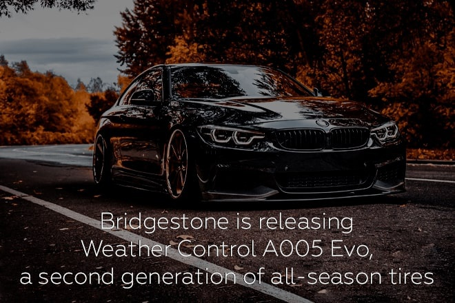 Bridgestone is releasing Weather Control A005 Evo, a second generation of all-season tires