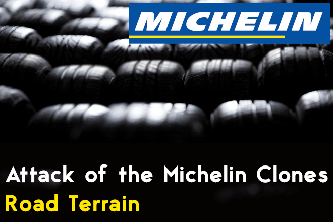 Attack of the Michelin Clones: Road Terrain Tires. Next Episode