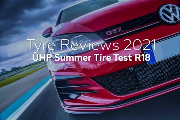 Tyre Reviews 2021: UHP Summer Tire Test R18