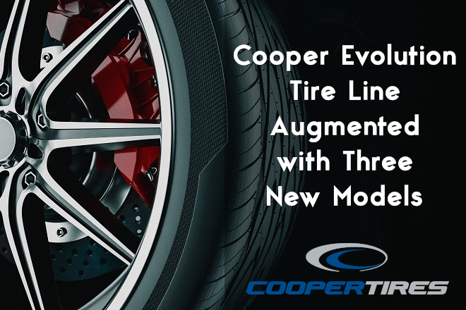 Cooper Evolution Tire Line Augmented with Three New Models