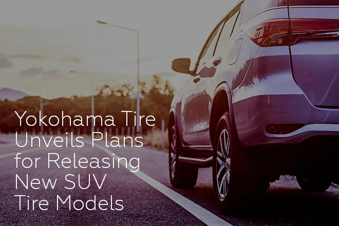 Yokohama Tire Unveils Plans for Releasing New SUV Tire Models