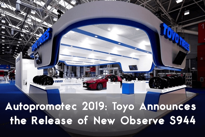 Autopromotec 2019: Toyo Announces the Release of New Observe S944 Tire