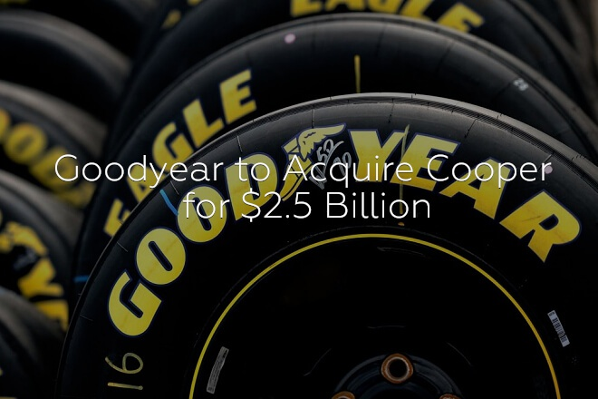 Goodyear to Acquire Cooper for $2.5 Billion