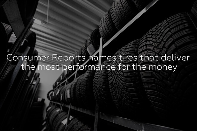 Consumer Reports names tires that deliver the most performance for the money