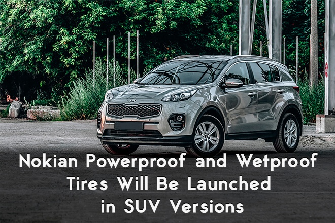 Nokian Powerproof and Wetproof Tires Will Be Launched in SUV Versions
