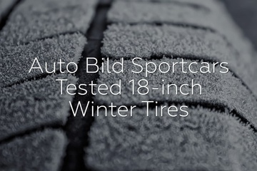 Auto Bild Sportcars Tested 18-inch Winter Tires