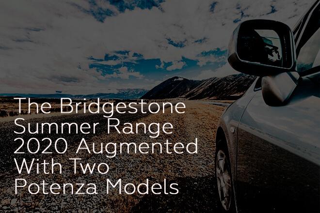The Bridgestone Summer Range 2020 Augmented with Two Potenza Models