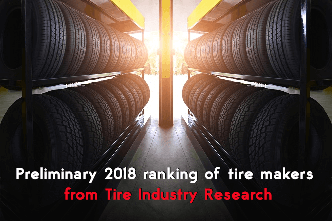 Preliminary 2018 ranking of tire makers from Tire Industry Research