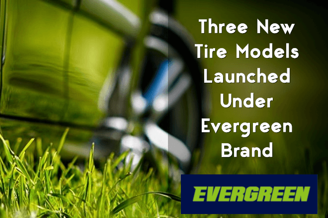 Three New Tire Models Launched Under Evergreen Brand